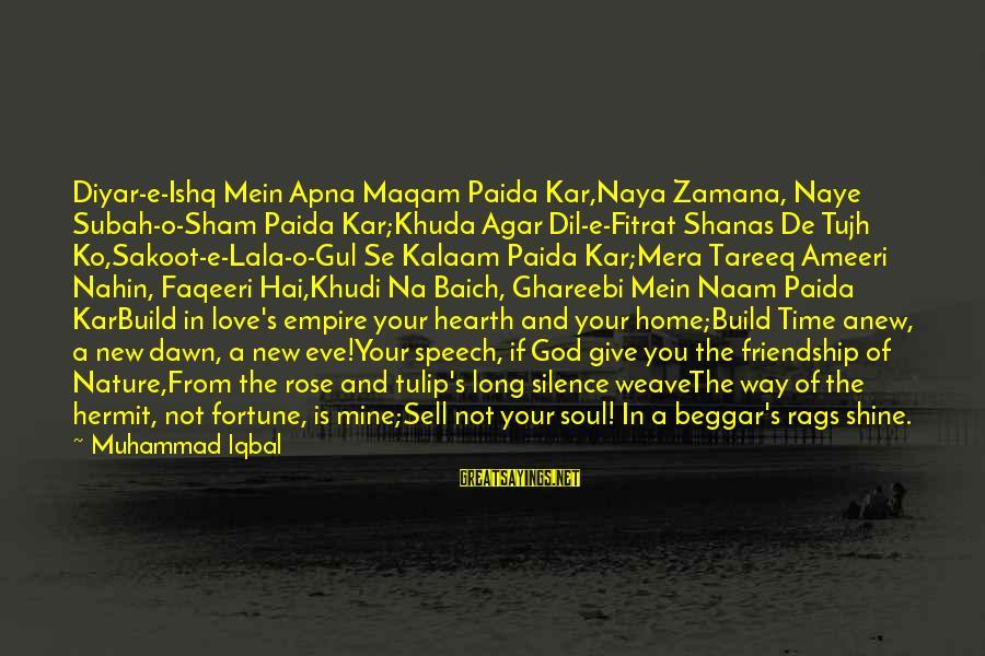 Long Journey Love Sayings By Muhammad Iqbal: Diyar-e-Ishq Mein Apna Maqam Paida Kar,Naya Zamana, Naye Subah-o-Sham Paida Kar;Khuda Agar Dil-e-Fitrat Shanas De