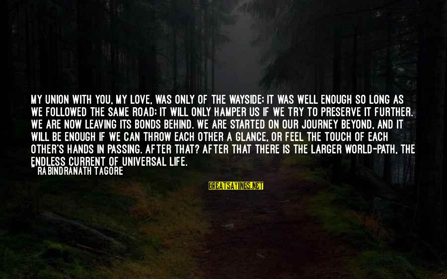 Long Journey Love Sayings By Rabindranath Tagore: My union with you, my love, was only of the wayside; it was well enough