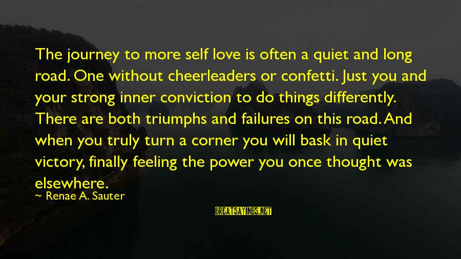 Long Journey Love Sayings By Renae A. Sauter: The journey to more self love is often a quiet and long road. One without