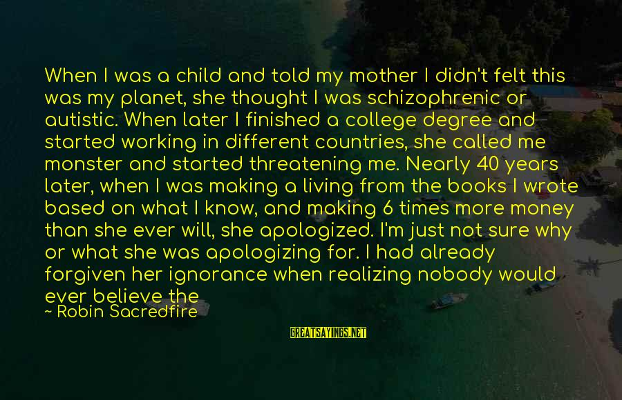 Long Journey Love Sayings By Robin Sacredfire: When I was a child and told my mother I didn't felt this was my