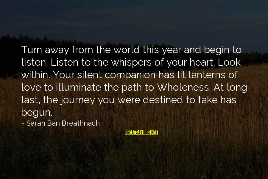 Long Journey Love Sayings By Sarah Ban Breathnach: Turn away from the world this year and begin to listen. Listen to the whispers