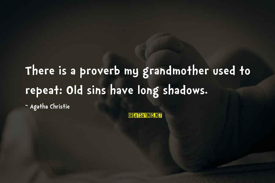 Long Shadows Sayings By Agatha Christie: There is a proverb my grandmother used to repeat: Old sins have long shadows.