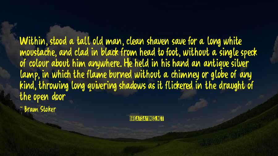 Long Shadows Sayings By Bram Stoker: Within, stood a tall old man, clean shaven save for a long white moustache, and