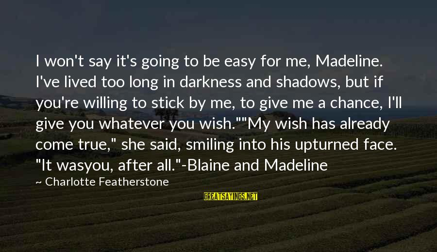 Long Shadows Sayings By Charlotte Featherstone: I won't say it's going to be easy for me, Madeline. I've lived too long
