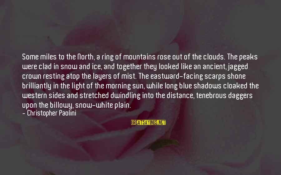 Long Shadows Sayings By Christopher Paolini: Some miles to the North, a ring of mountains rose out of the clouds. The