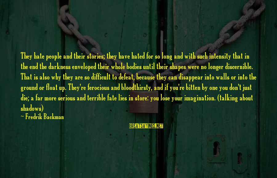 Long Shadows Sayings By Fredrik Backman: They hate people and their stories; they have hated for so long and with such