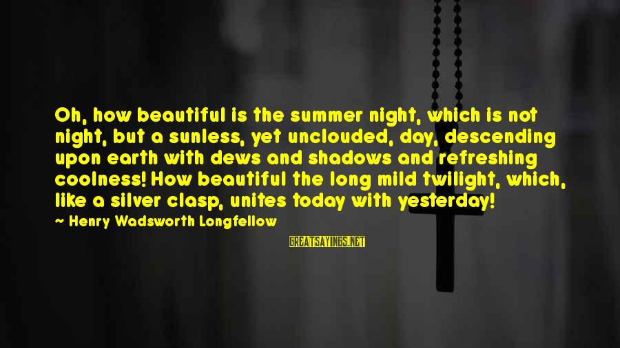 Long Shadows Sayings By Henry Wadsworth Longfellow: Oh, how beautiful is the summer night, which is not night, but a sunless, yet