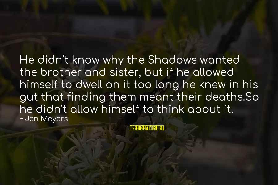 Long Shadows Sayings By Jen Meyers: He didn't know why the Shadows wanted the brother and sister, but if he allowed