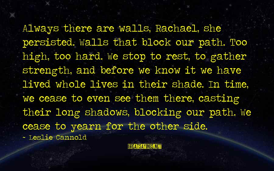 Long Shadows Sayings By Leslie Cannold: Always there are walls, Rachael, she persisted. Walls that block our path. Too high, too