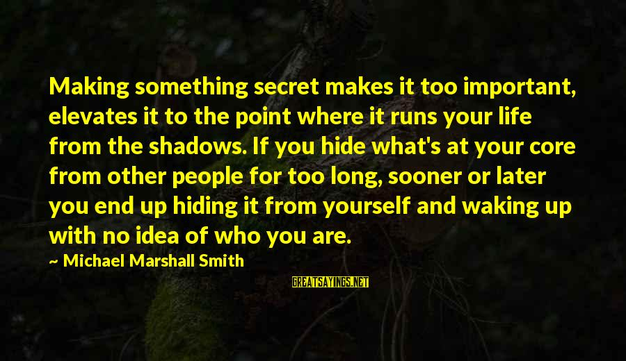Long Shadows Sayings By Michael Marshall Smith: Making something secret makes it too important, elevates it to the point where it runs
