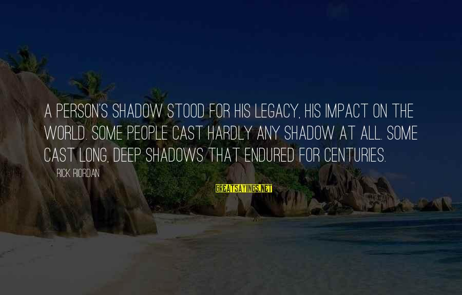 Long Shadows Sayings By Rick Riordan: A person's shadow stood for his legacy, his impact on the world. Some people cast