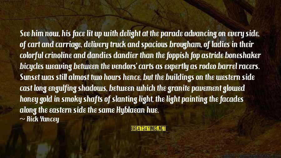 Long Shadows Sayings By Rick Yancey: See him now, his face lit up with delight at the parade advancing on every
