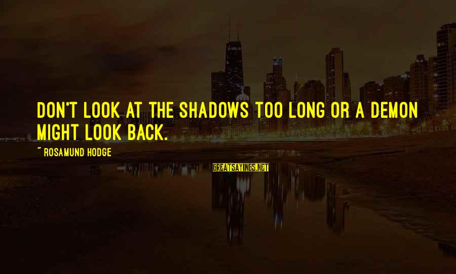 Long Shadows Sayings By Rosamund Hodge: Don't look at the shadows too long or a demon might look back.
