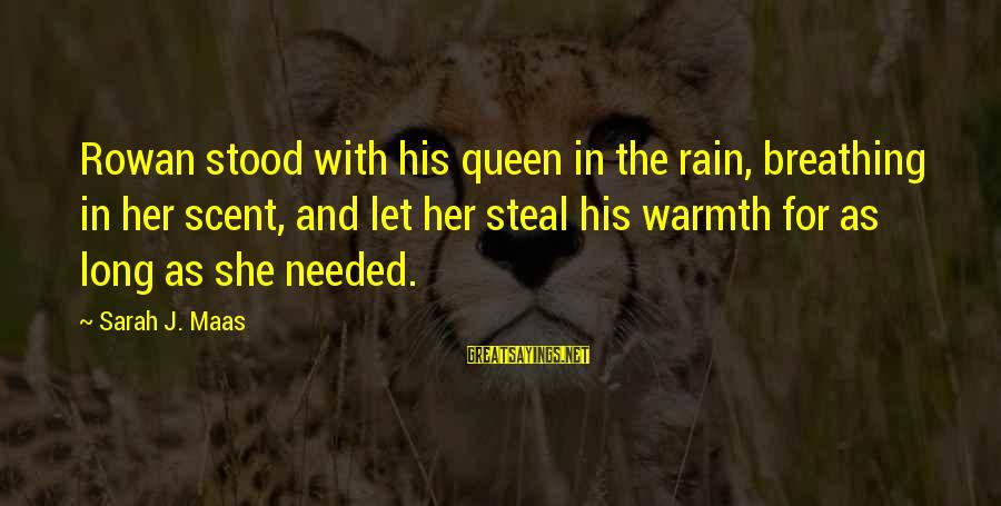 Long Shadows Sayings By Sarah J. Maas: Rowan stood with his queen in the rain, breathing in her scent, and let her