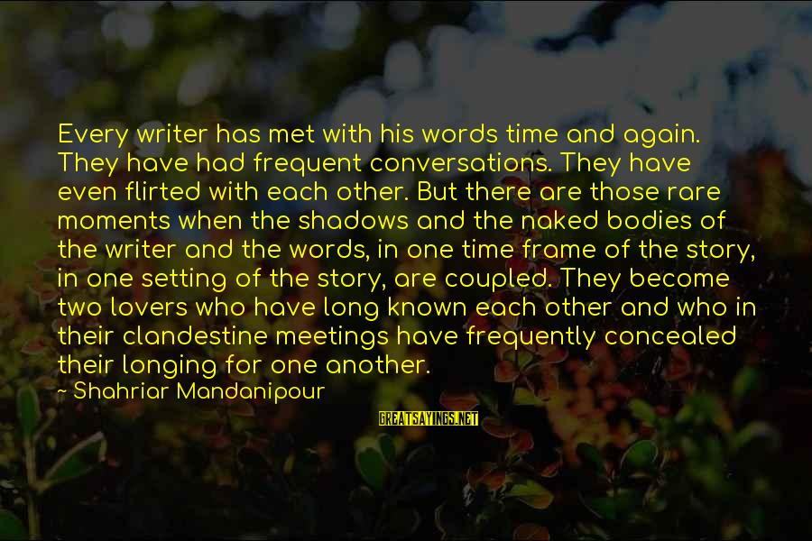 Long Shadows Sayings By Shahriar Mandanipour: Every writer has met with his words time and again. They have had frequent conversations.