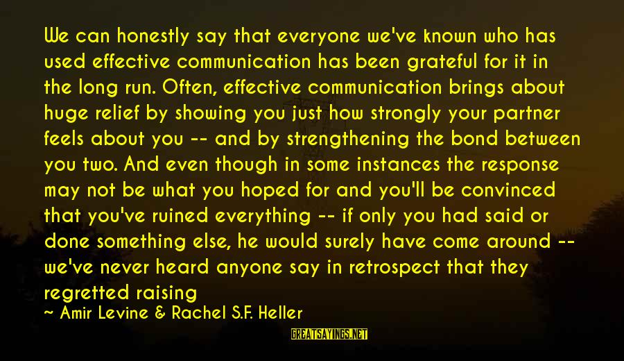 Long Term Relationship Sayings By Amir Levine & Rachel S.F. Heller: We can honestly say that everyone we've known who has used effective communication has been