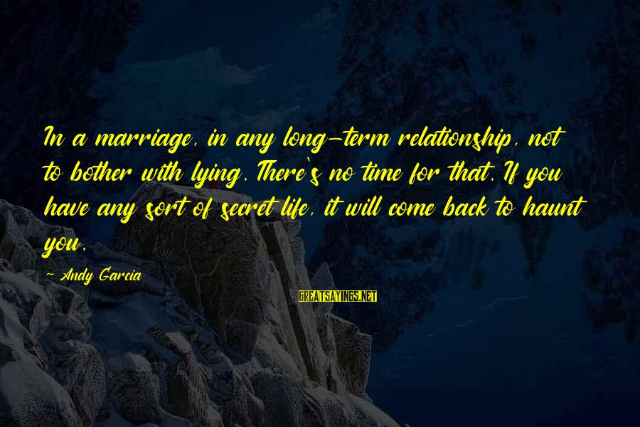 Long Term Relationship Sayings By Andy Garcia: In a marriage, in any long-term relationship, not to bother with lying. There's no time
