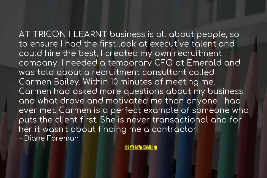 Long Term Relationship Sayings By Diane Foreman: AT TRIGON I LEARNT business is all about people, so to ensure I had the