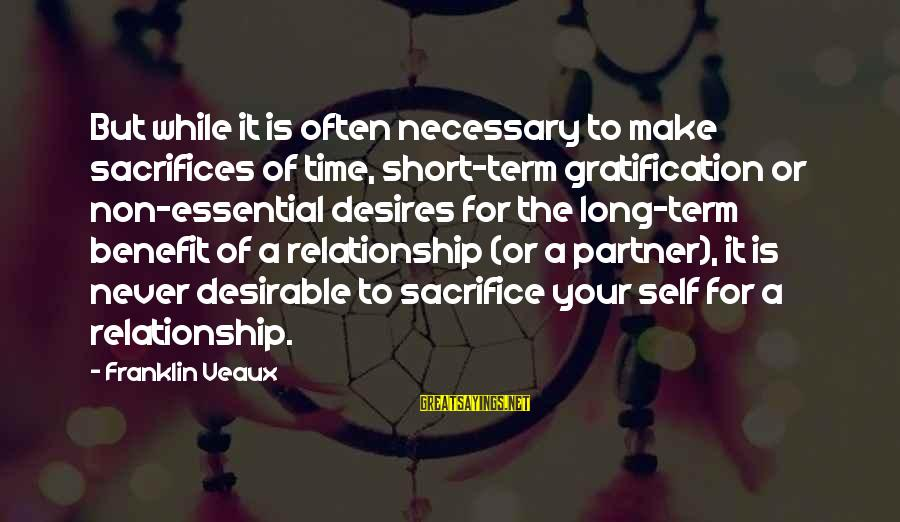 Long Term Relationship Sayings By Franklin Veaux: But while it is often necessary to make sacrifices of time, short-term gratification or non-essential