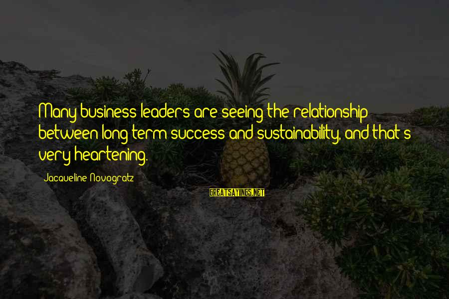 Long Term Relationship Sayings By Jacqueline Novogratz: Many business leaders are seeing the relationship between long term success and sustainability, and that's