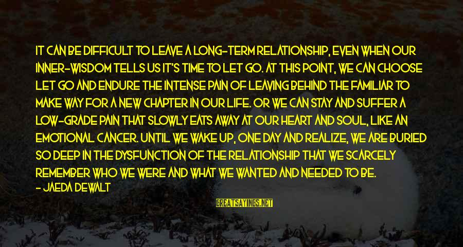 Long Term Relationship Sayings By Jaeda DeWalt: It can be difficult to leave a long-term relationship, even when our inner-wisdom tells us