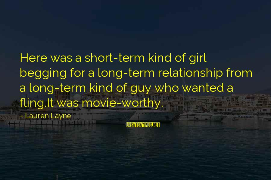 Long Term Relationship Sayings By Lauren Layne: Here was a short-term kind of girl begging for a long-term relationship from a long-term