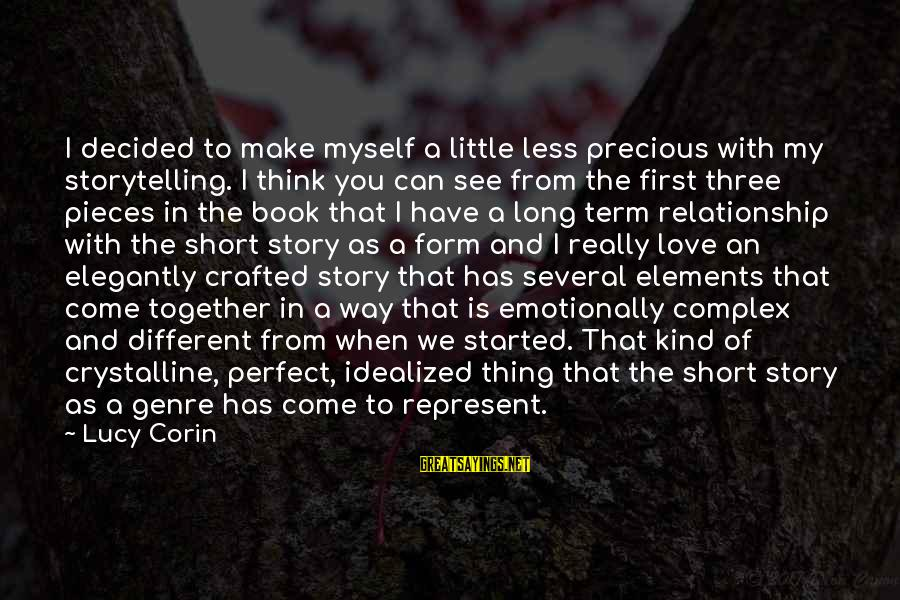 Long Term Relationship Sayings By Lucy Corin: I decided to make myself a little less precious with my storytelling. I think you