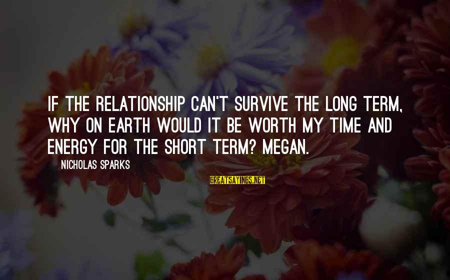 Long Term Relationship Sayings By Nicholas Sparks: If the relationship can't survive the long term, why on earth would it be worth