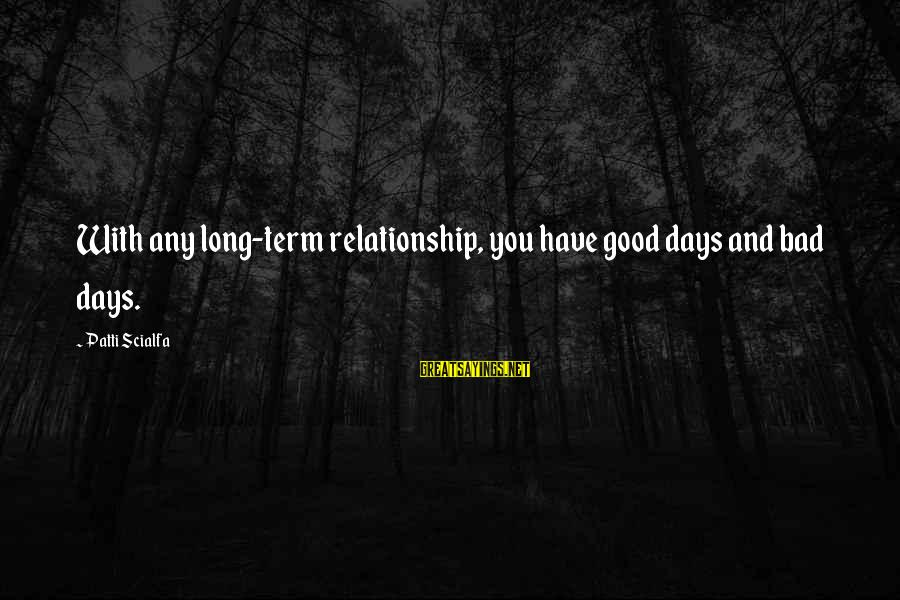 Long Term Relationship Sayings By Patti Scialfa: With any long-term relationship, you have good days and bad days.