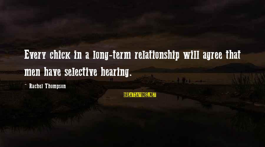 Long Term Relationship Sayings By Rachel Thompson: Every chick in a long-term relationship will agree that men have selective hearing.