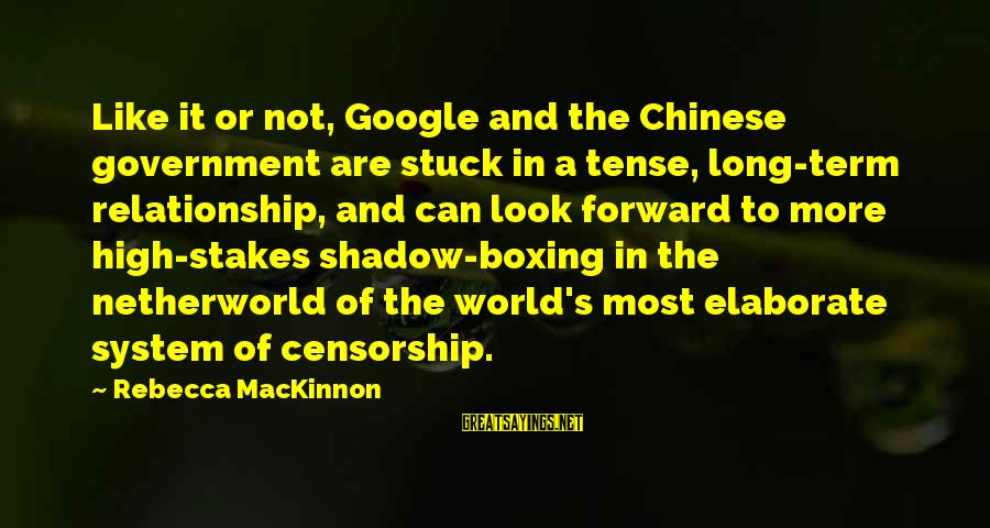 Long Term Relationship Sayings By Rebecca MacKinnon: Like it or not, Google and the Chinese government are stuck in a tense, long-term