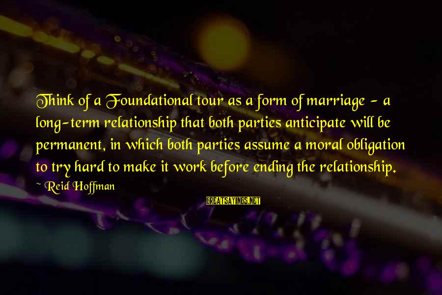 Long Term Relationship Sayings By Reid Hoffman: Think of a Foundational tour as a form of marriage - a long-term relationship that
