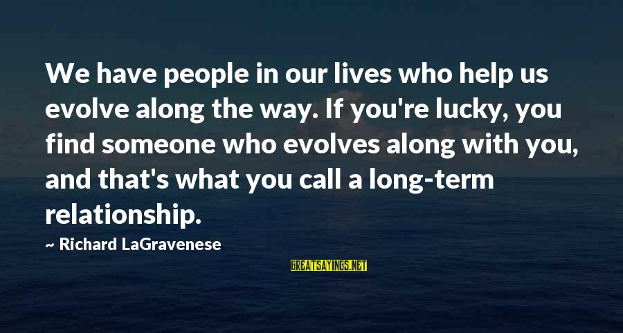 Long Term Relationship Sayings By Richard LaGravenese: We have people in our lives who help us evolve along the way. If you're