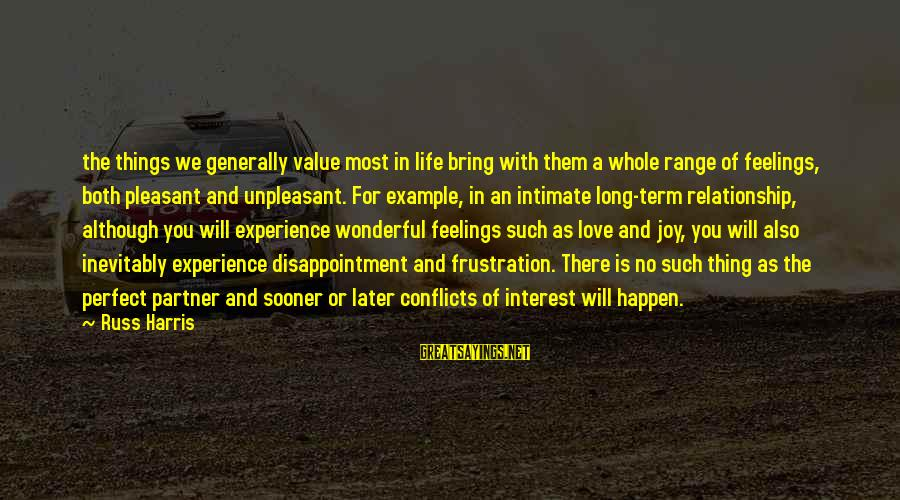 Long Term Relationship Sayings By Russ Harris: the things we generally value most in life bring with them a whole range of