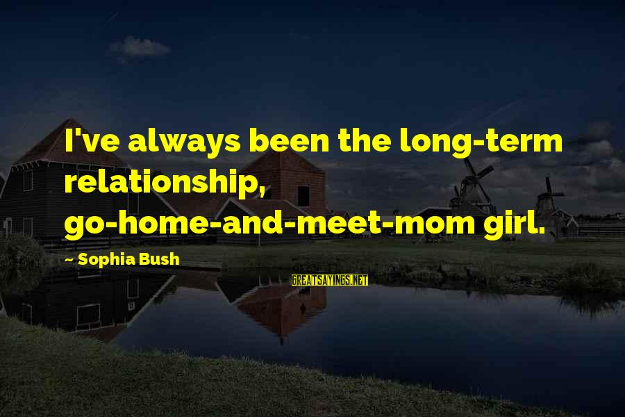 Long Term Relationship Sayings By Sophia Bush: I've always been the long-term relationship, go-home-and-meet-mom girl.