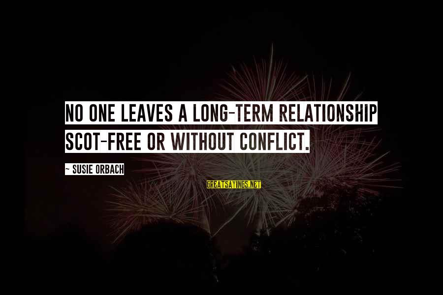 Long Term Relationship Sayings By Susie Orbach: No one leaves a long-term relationship scot-free or without conflict.