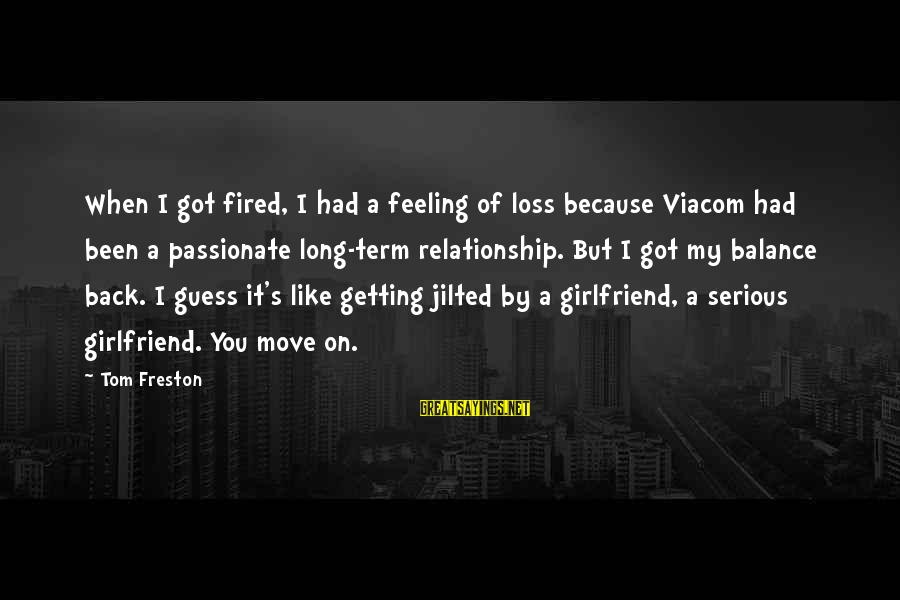 Long Term Relationship Sayings By Tom Freston: When I got fired, I had a feeling of loss because Viacom had been a