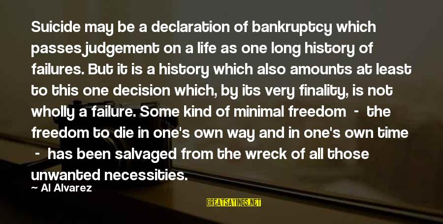 Long Way To Freedom Sayings By Al Alvarez: Suicide may be a declaration of bankruptcy which passes judgement on a life as one