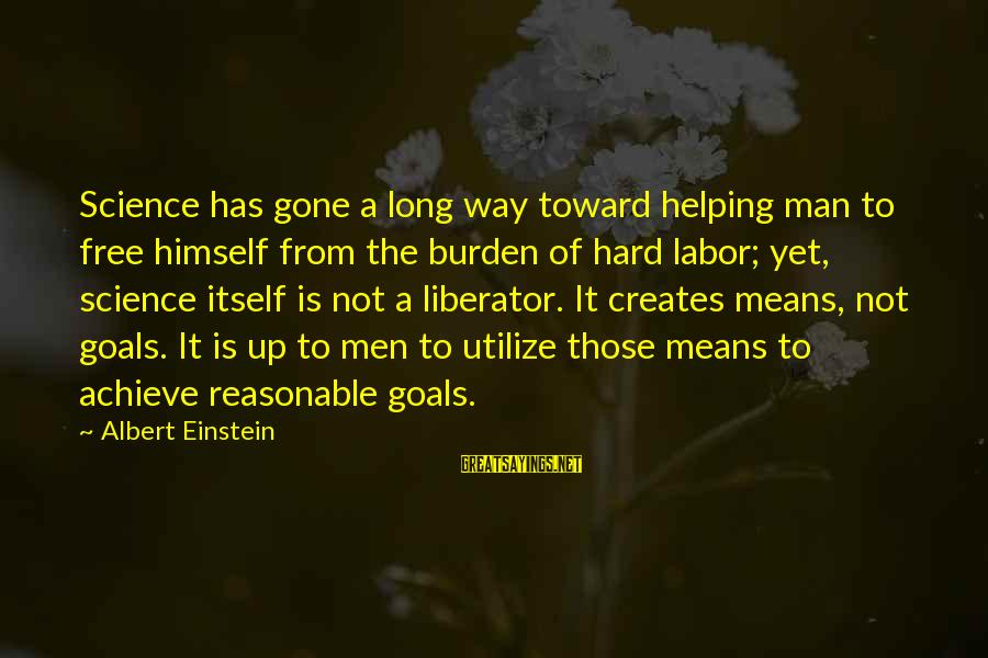 Long Way To Freedom Sayings By Albert Einstein: Science has gone a long way toward helping man to free himself from the burden