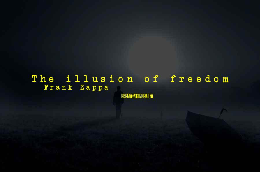 Long Way To Freedom Sayings By Frank Zappa: The illusion of freedom will continue as long as it's profitable to continue the illusion.