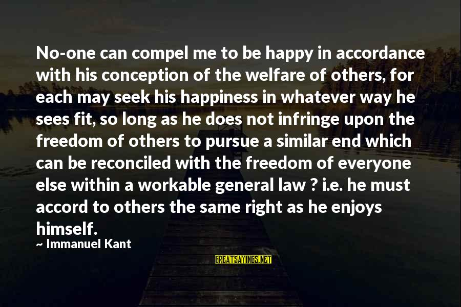 Long Way To Freedom Sayings By Immanuel Kant: No-one can compel me to be happy in accordance with his conception of the welfare