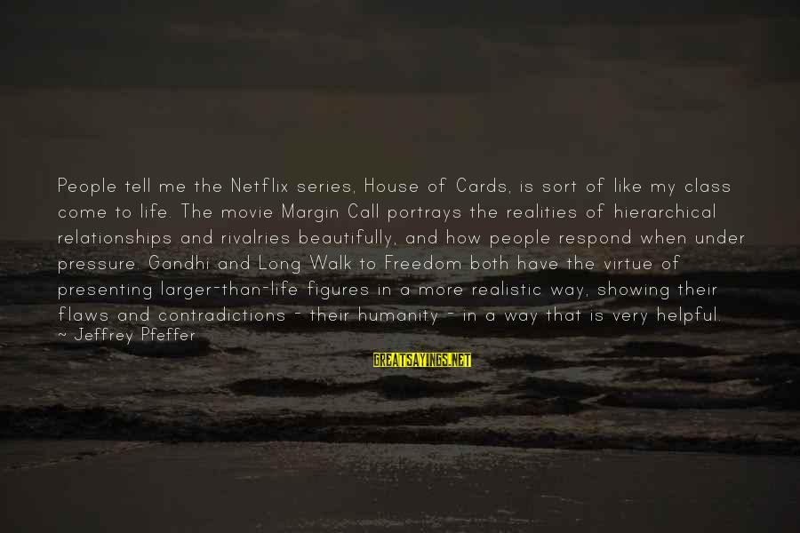 Long Way To Freedom Sayings By Jeffrey Pfeffer: People tell me the Netflix series, House of Cards, is sort of like my class