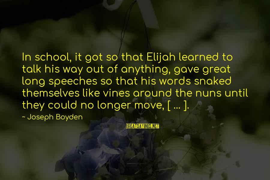 Long Way To Freedom Sayings By Joseph Boyden: In school, it got so that Elijah learned to talk his way out of anything,