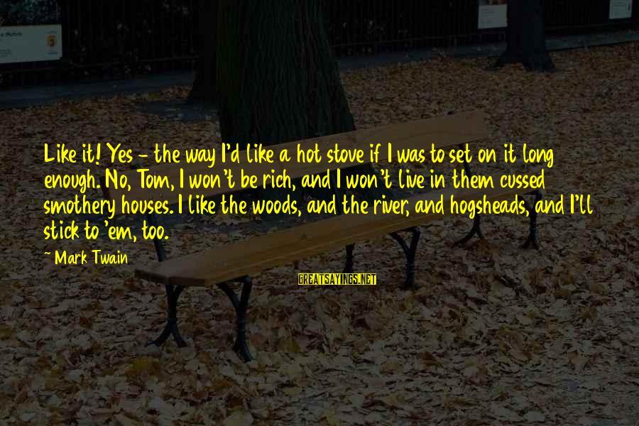Long Way To Freedom Sayings By Mark Twain: Like it! Yes - the way I'd like a hot stove if I was to