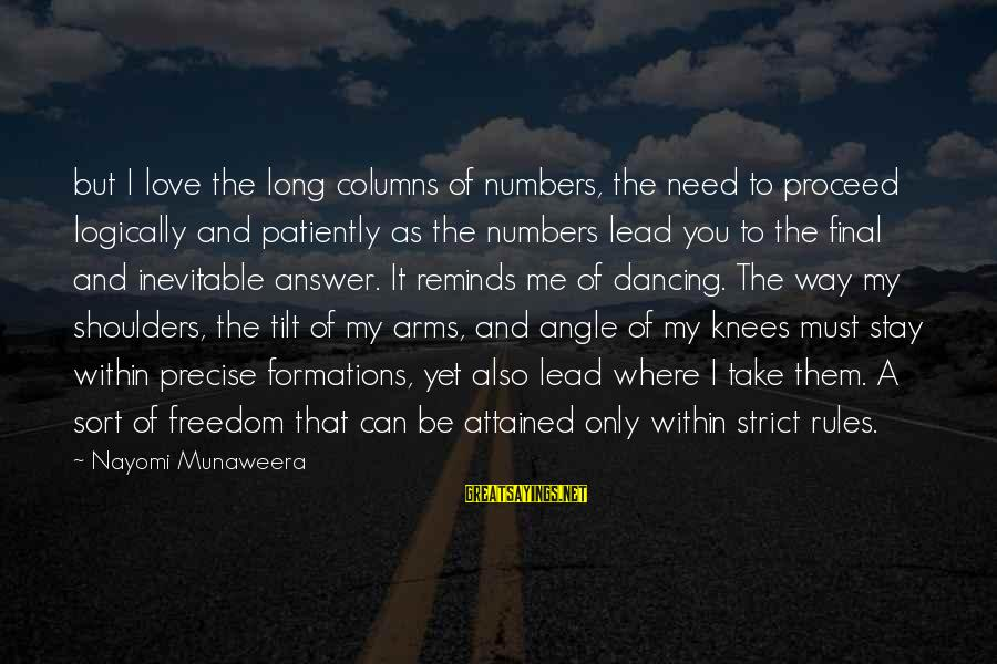 Long Way To Freedom Sayings By Nayomi Munaweera: but I love the long columns of numbers, the need to proceed logically and patiently