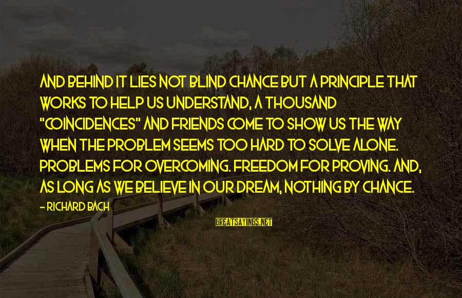 Long Way To Freedom Sayings By Richard Bach: And behind it lies not blind chance but a principle that works to help us