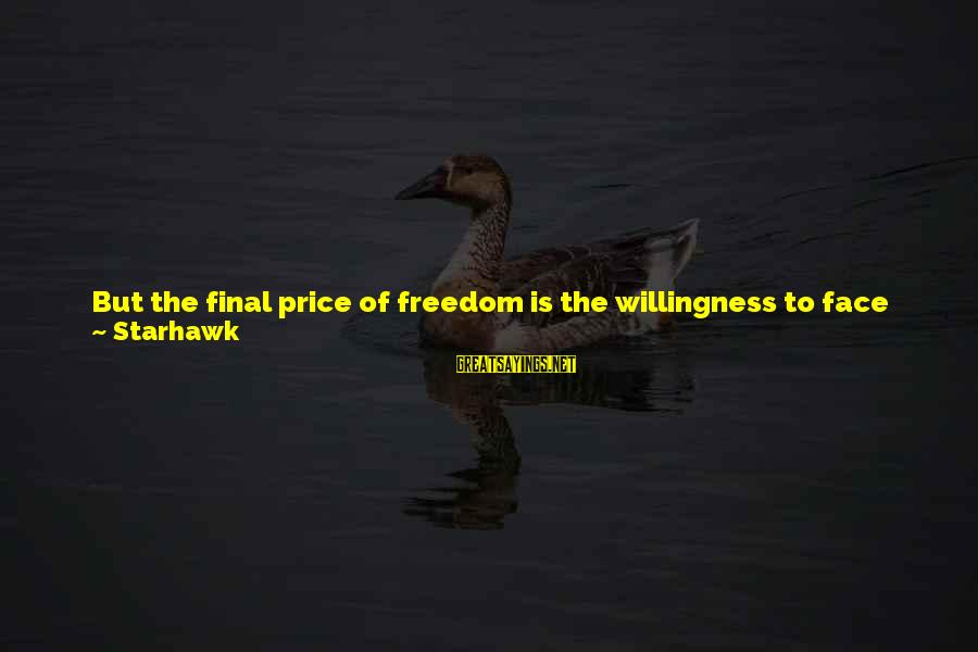 Long Way To Freedom Sayings By Starhawk: But the final price of freedom is the willingness to face that most frightening of