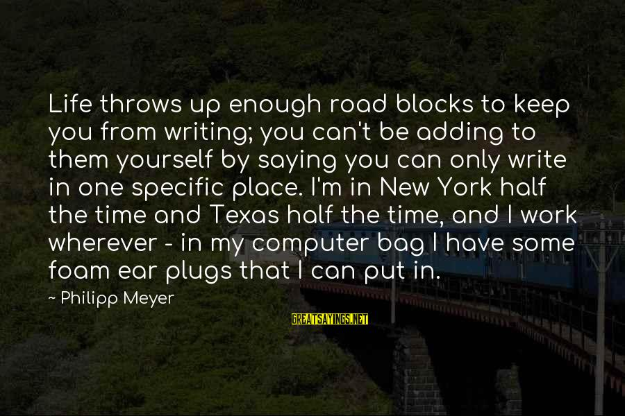 Longboard Surfing Sayings By Philipp Meyer: Life throws up enough road blocks to keep you from writing; you can't be adding