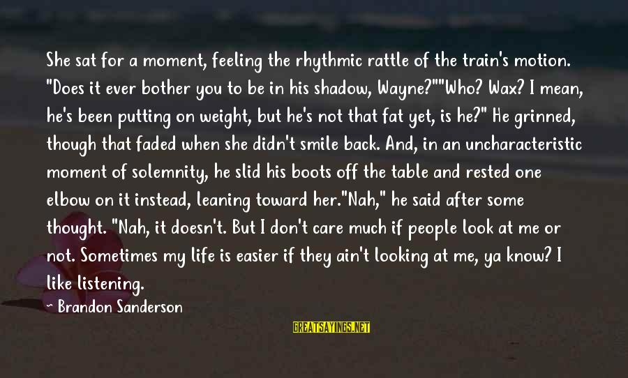 "Look After Me Sayings By Brandon Sanderson: She sat for a moment, feeling the rhythmic rattle of the train's motion. ""Does it"