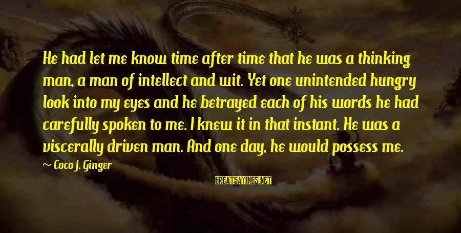 Look After Me Sayings By Coco J. Ginger: He had let me know time after time that he was a thinking man, a